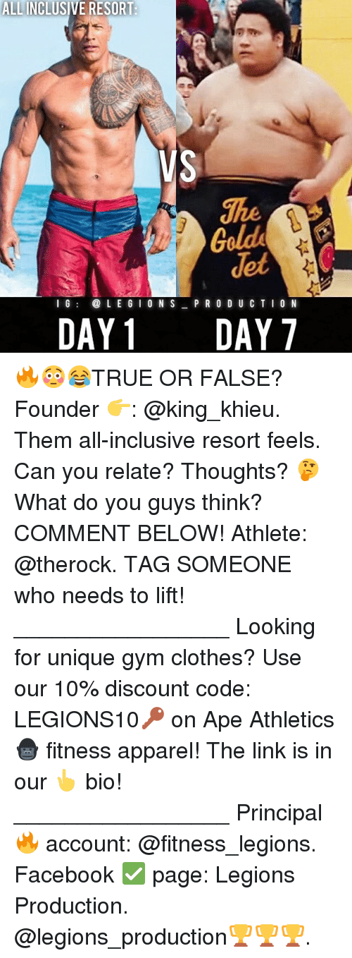 Athletics: ALLINCLUSIVE RESORT:  VS  det  I G  LE G I O N S  PRO D U C T I O N  DAY 1  DAY  7 🔥😳😂TRUE OR FALSE? Founder 👉: @king_khieu. Them all-inclusive resort feels. Can you relate? Thoughts? 🤔 What do you guys think? COMMENT BELOW! Athlete: @therock. TAG SOMEONE who needs to lift! _________________ Looking for unique gym clothes? Use our 10% discount code: LEGIONS10🔑 on Ape Athletics 🦍 fitness apparel! The link is in our 👆 bio! _________________ Principal 🔥 account: @fitness_legions. Facebook ✅ page: Legions Production. @legions_production🏆🏆🏆.