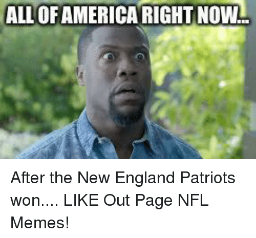 nfl memes: ALLOFAMERICARIGHT NOWn After the New England Patriots won....  LIKE Out Page NFL Memes!