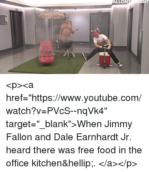 """Jimmy Fallon: ALLON  GHT <p><a href=""""https://www.youtube.com/watch?v=PVcS--nqVk4"""" target=""""_blank"""">WhenJimmy Fallon and Dale Earnhardt Jr. heard there was free food in the office kitchen&hellip;.</a></p>"""