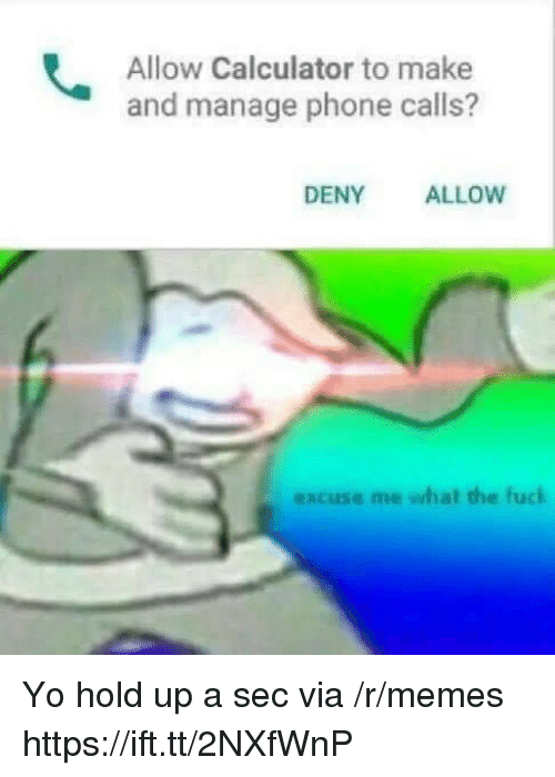 Memes, Phone, and Yo: Allow Calculator to make  and manage phone calls?  DENY ALLOWW  excuse me wwhat the fuck Yo hold up a sec via /r/memes https://ift.tt/2NXfWnP