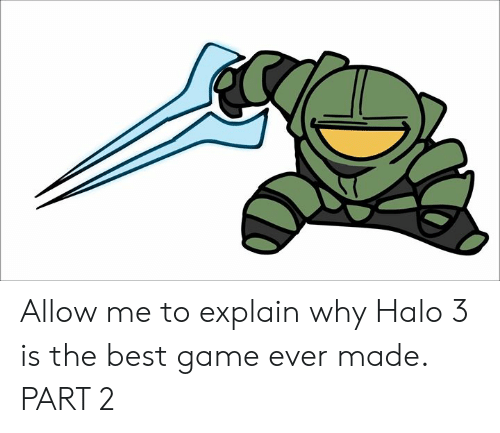 Part 2: Allow me to explain why Halo 3 is the best game ever made.  PART 2
