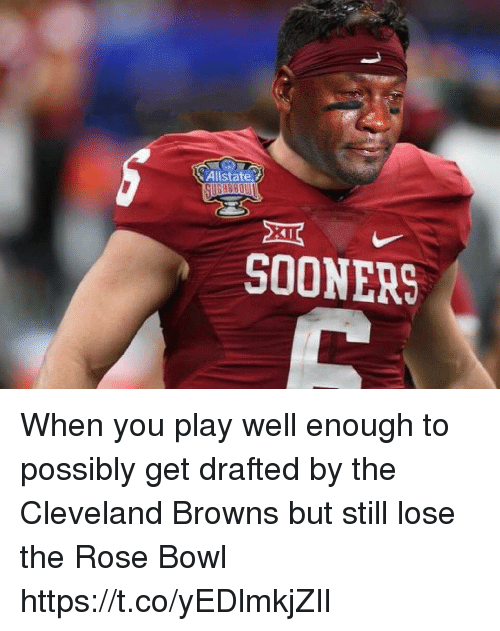 Cleveland Browns, Football, and Nfl: Allstate  41  SOONERS When you play well enough to possibly get drafted by the Cleveland Browns but still lose the Rose Bowl https://t.co/yEDlmkjZIl