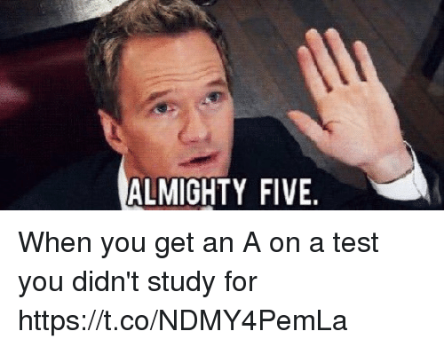 Get An A: ALMIGHTY FIVE When you get an A on a test you didn't study for https://t.co/NDMY4PemLa