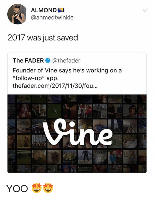 "Funny, Vine, and Working: ALMONDAI  @ahmedtwinkie  2017 was just saved  The FADER @thefader  Founder of Vine says he's working ona  ""follow-up"" app.  thefader.com/2017/11/30/fou...  ine YOO 🤩🤩"
