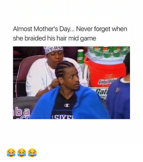 Memes, Mother's Day, and Game: Almost Mother's Day... Never forget when  she braided his hair mid game 😂😂😂