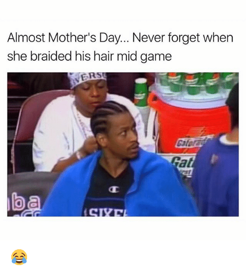 Memes, Mother's Day, and Game: Almost Mother's Day... Never forget when  she braided his hair mid game 😂