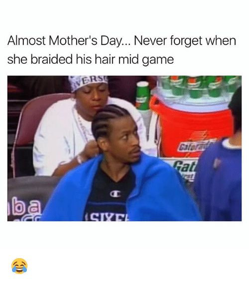 Funny, Mother's Day, and Game: Almost Mother's Day... Never forget when  she braided his hair mid game  ER  Cat 😂