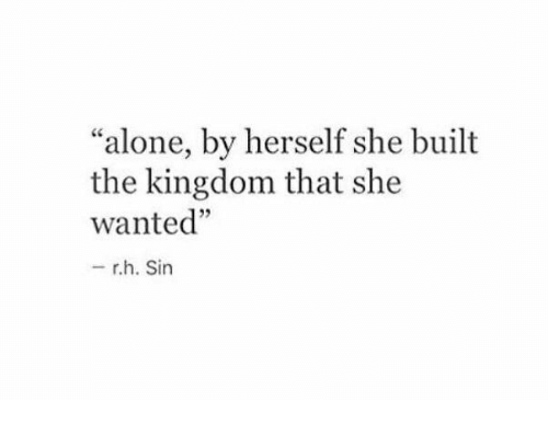 """the kingdom: """"alone, by herself she built  the kingdom that she  wanted""""  5  - rh. Sin"""