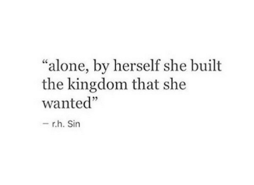 """the kingdom: """"alone, by herself she built  the kingdom that she  wanted""""  05  r.h. Sin"""