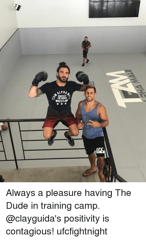 Dude, Memes, and Contagious: ALPHA  WRESTLINE  LFC Always a pleasure having The Dude in training camp. @clayguida's positivity is contagious! ufcfightnight