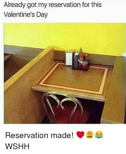 Memes, Valentine's Day, and Wshh: Already got my reservation for this  Valentine's Day Reservation made! ❤️😩😂 WSHH