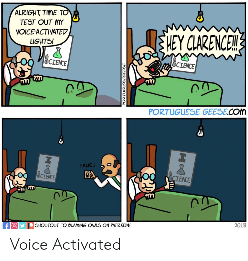 Clarence: ALRIGHT TIME TO  TEST OUT MY  nVOICE-ACTIVATEDv  HEY CLARENCE  LIGHTS!  CIENCE  CIENCE  PORTUGUESE GEESE.COM  CIENCE  CIENCE  TAVI  2018  SHOUTOUT TO BLAMING OWLS ON PATREON! Voice Activated