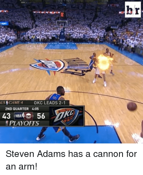 Nba, Sports, and Steven Adams: ALS GAME 4 OKC LEADS 2-1  2ND QUARTER 4:05  43  56  NBA UNT  PLAYOFFS  br Steven Adams has a cannon for an arm!