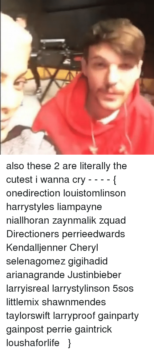 Memes, 5sos, and 🤖: also these 2 are literally the cutest i wanna cry - - - - { onedirection louistomlinson harrystyles liampayne niallhoran zaynmalik zquad Directioners perrieedwards Kendalljenner Cheryl selenagomez gigihadid arianagrande Justinbieber larryisreal larrystylinson 5sos littlemix shawnmendes taylorswift larryproof gainparty gainpost perrie gaintrick loushaforlifeಠʖ̯ಠ}