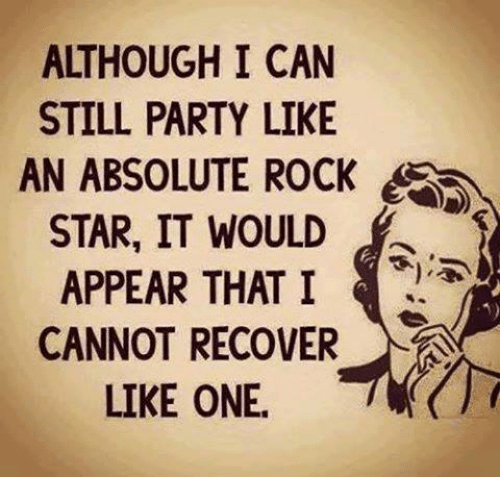 Star, Stars, and Mexican Word of the Day: ALTHOUGH I CAN  STILL PARTY LIKE  AN ABSOLUTE ROCK  STAR, IT WOULD  APPEAR THAT I  CANNOT RECOVER  LIKE ONE