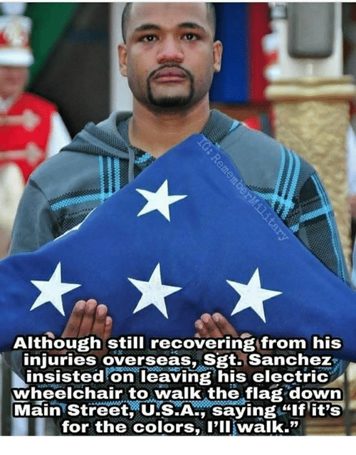 Memes, 🤖, and Down: Although still recovering from his  injuries overseas, Sgt. Sanchez  insisted on leaving his electric  wheelchair to walk the flag down  Main Street U'S.A. saving if it's  for the colors, l'lIwalk.""