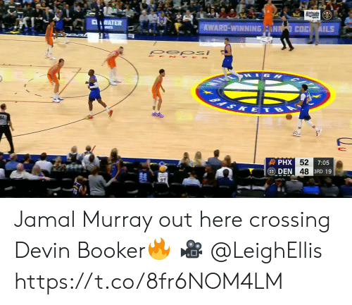 ann: Altude  CWATER  AWARD-WINNING ANN COC AILS  S  pep si  CE TE R  1GH  BASKETBA  發PHX 52  DEN 48 3RD 19  7:05 Jamal Murray out here crossing Devin Booker🔥  🎥 @LeighEllis  https://t.co/8fr6NOM4LM