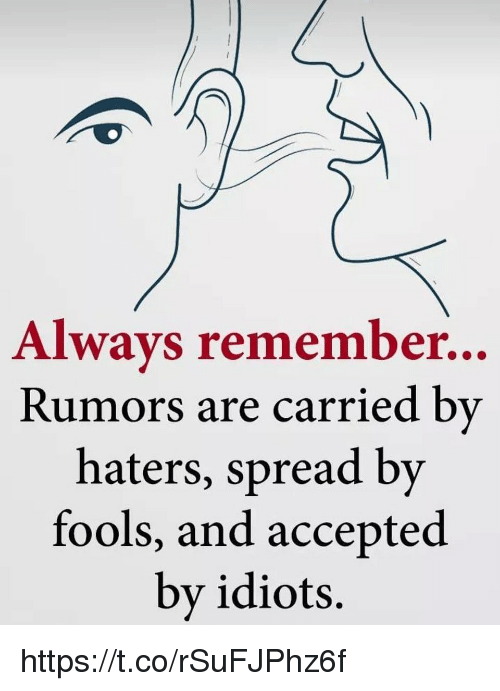 Memes, Accepted, and 🤖: Alwavs remember...  Rumors are carried by  haters, spread by  fools, and accepted  by idiots. https://t.co/rSuFJPhz6f