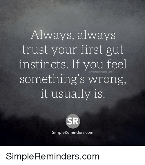 memes: Always, al Ways  trust your first gut  instincts. If you feel  something's wrong,  it usually is  SR  Simple Remin SimpleReminders.com