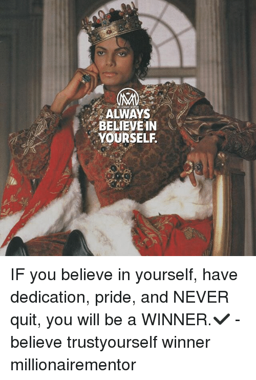 Memes, Never, and 🤖: ALWAYS  BELIEVEIN  YOURSELF IF you believe in yourself, have dedication, pride, and NEVER quit, you will be a WINNER.✔️ - believe trustyourself winner millionairementor
