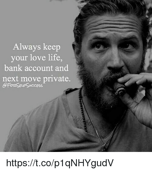 Life, Love, and Memes: Always keep  your love life,  bank account and  next move private.  BPFot2Seufsuccess https://t.co/p1qNHYgudV