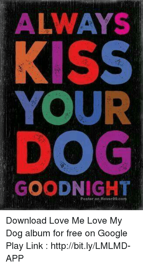 love my dogs: ALWAYS  KISS  YOUR  GOODNIGHT  Poster on Rovorog.co Download Love Me Love My Dog album for free on Google Play  Link : http://bit.ly/LMLMD-APP