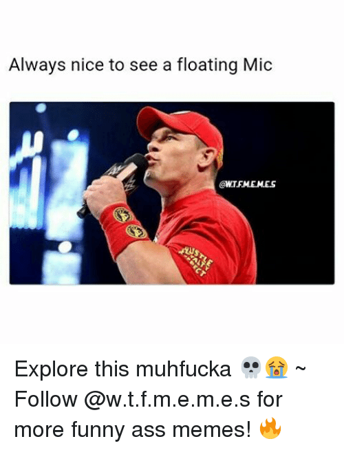 funny ass memes: Always nice to see a floating Mic Explore this muhfucka 💀😭 ~ Follow @w.t.f.m.e.m.e.s for more funny ass memes! 🔥