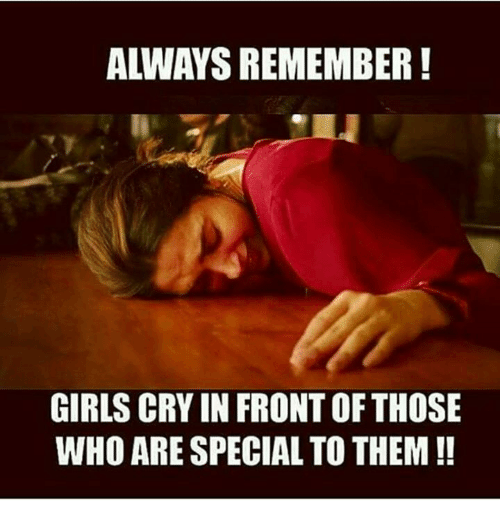 specialization: ALWAYS REMEMBER!  GIRLS CRY IN FRONT OF THOSE  WHO ARE SPECIAL TO THEM!!