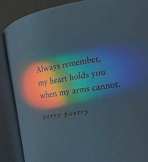 Poetry: Always remember,  heart holds you  my  when my arms cannot.  perry poetry