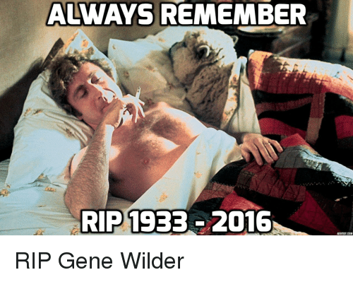 Funny: ALWAYS REMEMBER  RIP 1933 2016 RIP Gene Wilder