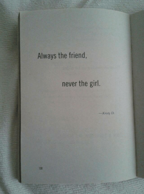 kristy: Always the friend,  never the girl.  -Kristy D.  130