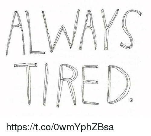 Girl Memes, Coeds, and Coed: ALWAYS  TIRED https://t.co/0wmYphZBsa