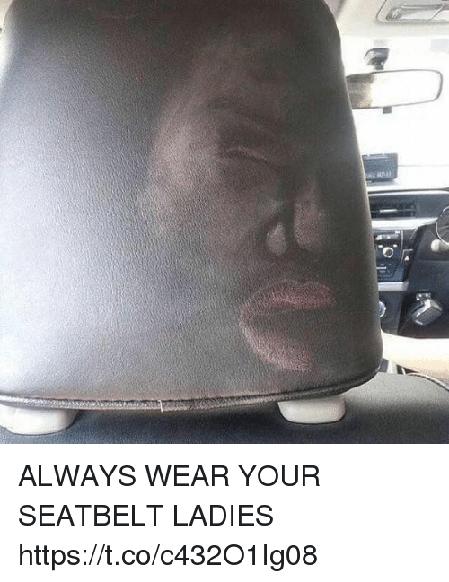 Funny, Always, and Seatbelt: ALWAYS WEAR YOUR SEATBELT LADIES https://t.co/c432O1Ig08