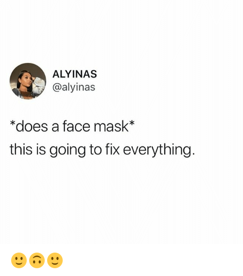 Funny, Mask, and Face: ALYINAS  @alyinas  *does a face mask*  this is going to fix everything 🙂🙃🙂