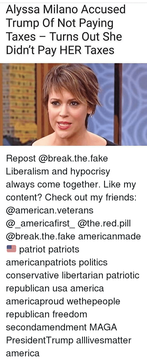 Liberalism: Alyssa Milano Accused  Trump Of Not Paying  Taxes Turns Out She  Didn't Pay HER Taxes Repost @break.the.fake Liberalism and hypocrisy always come together. Like my content? Check out my friends: @american.veterans @_americafirst_ @the.red.pill @break.the.fake americanmade🇺🇸 patriot patriots americanpatriots politics conservative libertarian patriotic republican usa america americaproud wethepeople republican freedom secondamendment MAGA PresidentTrump alllivesmatter america
