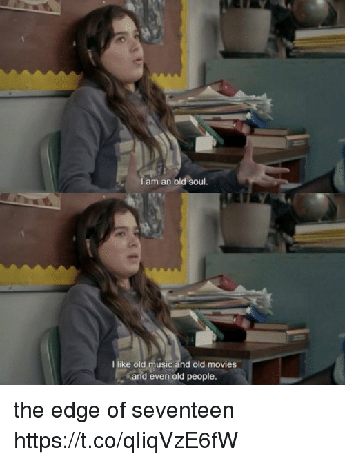 Memes, Movies, and Music: am an old soul  I like old music and old movies  and even old people. the edge of seventeen https://t.co/qIiqVzE6fW