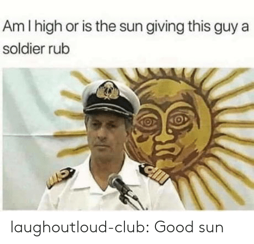 soldier: Am I high or is the sun giving this guy a  soldier rub laughoutloud-club:  Good sun