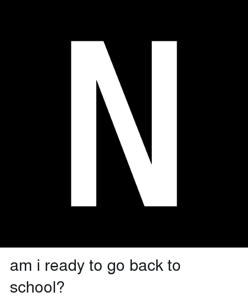 Girl Memes: am i ready to go back to school?