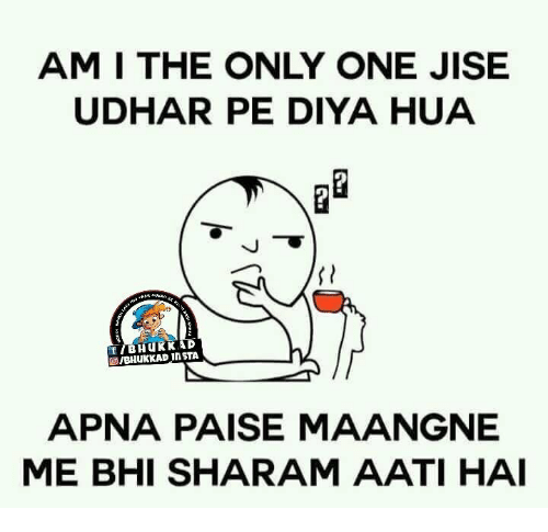 Memes, 🤖, and Am I: AM I THE ONLY ONE JISE  UDHAR PE DIYA HUA  f B Hu KKAD  in STA  APNA PAISE MAANGNE  MIE BHI SHARAM AATI HAI