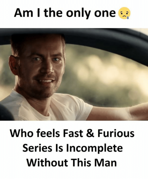 Only One, Fast Furious, and Who: Am l the only one  Who feels Fast & Furious  Series Is Incomplete  Without This Man