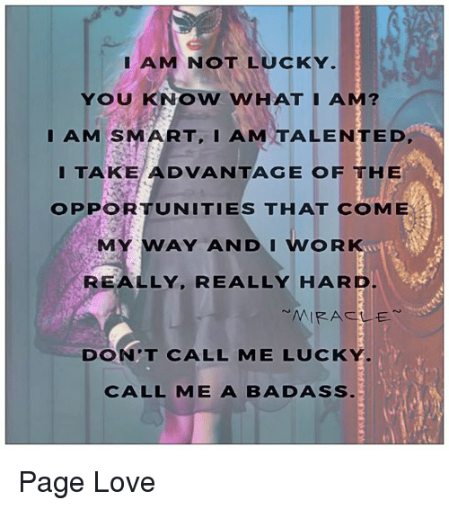 AM NOTLUCKY YOU KNOW WHAT I AM? AM SMARTI AMTALENTED I ...