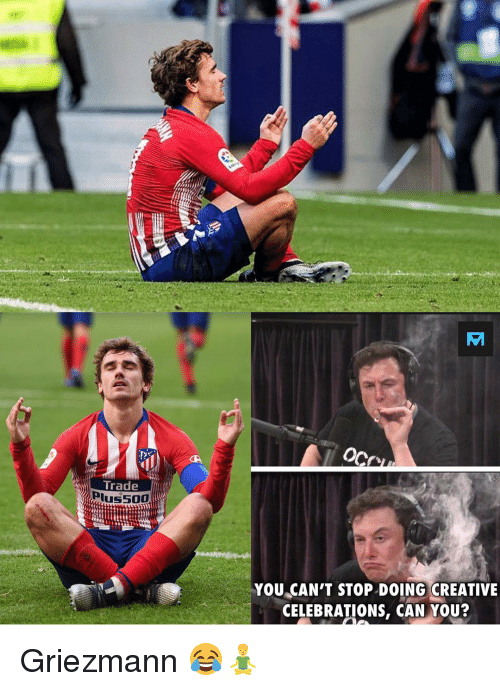 celebrations: AM  Trade  YOU CAN'T STOP DOING CREATIVIE  CELEBRATIONS, CAN YOU? Griezmann 😂🧘♂️