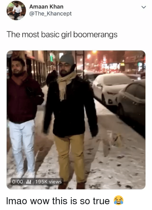 Lmao, True, and Wow: Amaan Khan  @The_Khancept  The most basic girl boomerangs  0:00i 195K views lmao wow this is so true 😂