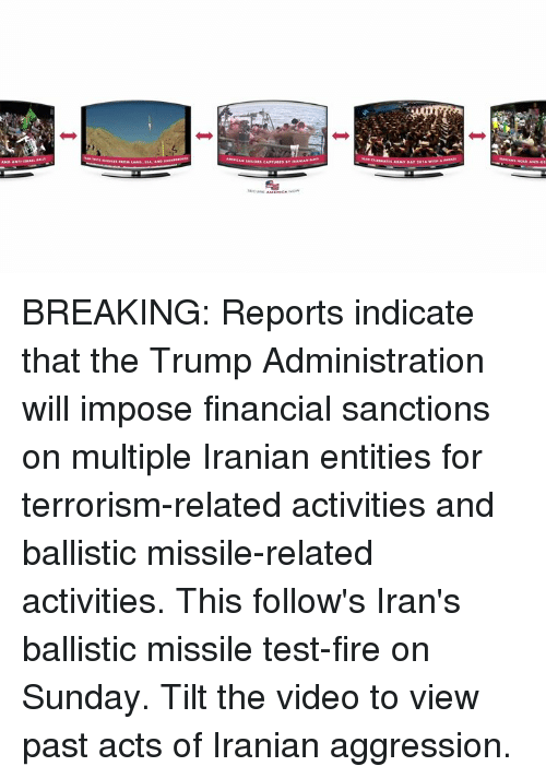 ballistics: Amalis·ATES AAMY DAY 2016-Ana BREAKING: Reports indicate that the Trump Administration will impose financial sanctions on multiple Iranian entities for terrorism-related activities and ballistic missile-related activities. This follow's Iran's ballistic missile test-fire on Sunday. Tilt the video to view past acts of Iranian aggression.