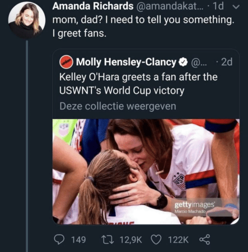 to-tell-you: Amanda Richards @amandakat. · 1d  mom, dad? I need to tell you something.  I greet fans.  Molly Hensley-Clancy O @. · 2d  Kelley O'Hara greets a fan after the  USWNT's World Cup victory  Deze collectie weergeven  gettyimages  Marcio Machado  27 12,9K  149  122K  USA