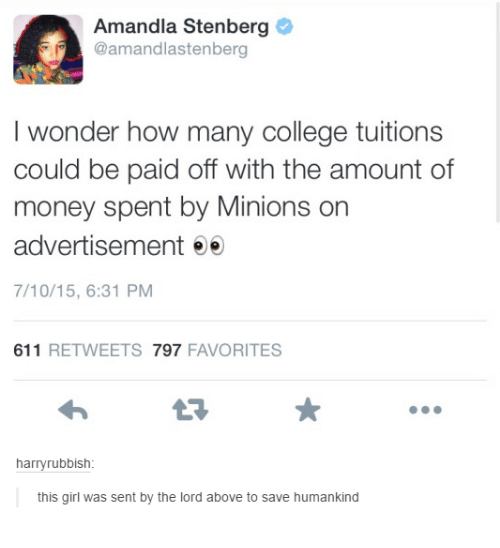 Advertisment: Amandla Stenberg  f3 @amandlastenberg  I wonder how many college tuitions  could be paid off with the amount of  money spent by Minions on  advertisement  7/10/15, 6:31 PM  611  RETWEETS 797  FAVORITES  harryrubbish  this girl was sent by the lord above to save humankind