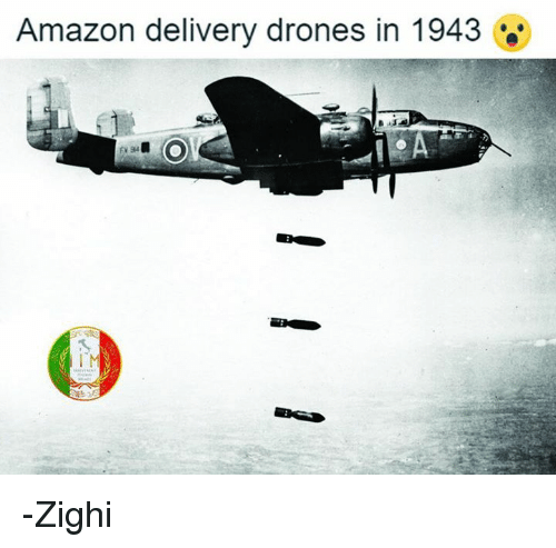 Amazon, Memes, and Drones: Amazon delivery drones in 1943 -Zighi