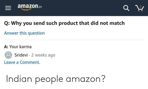 sridevi: amazon.in  Q: Why you send such product that did not match  Answer this question  A: Your karma  Sridevi 2 weeks ago  Leave a Comment. Indian people amazon?
