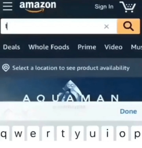 whole foods: amazon  Sign In  Deals Whole Foods Prime Video Mu  Select a location to see product availability  Done  q w e rt y u i o p