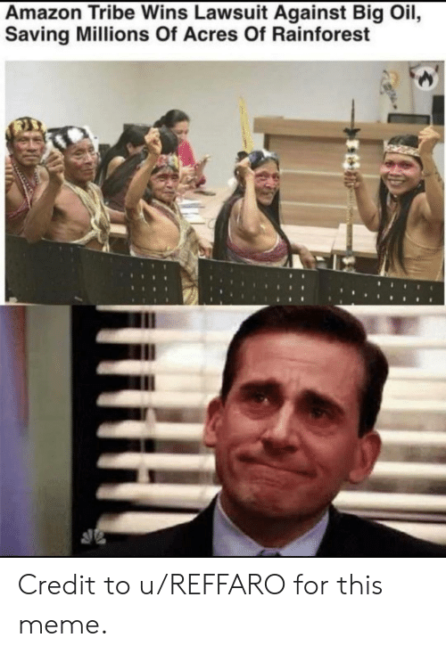 Lawsuit: Amazon Tribe Wins Lawsuit Against Big Oil,  Saving Millions Of Acres Of Rainforest Credit to u/REFFARO for this meme.